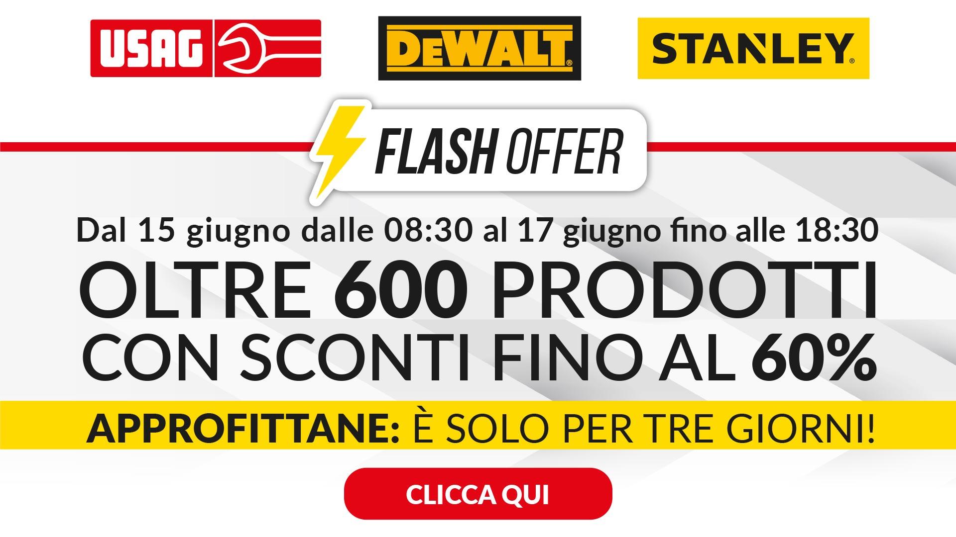 Dal 15 al 17 Giugno in Flash Offer oltre 600 articoli Usag, Stanley e Dewalt con sconti fino al 60%